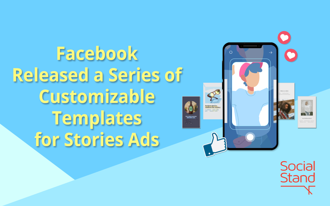 Facebook Released a Series of Customizable Templates for Stories Ads