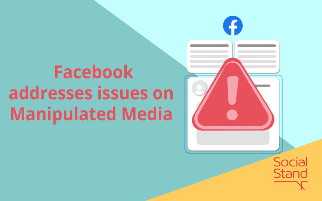 , Facebook addresses issues on manipulated media