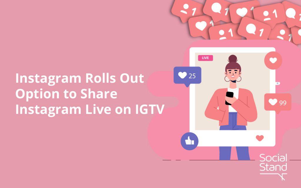 Instagram Live Broadcast, Instagram Rolls Out Option to Share Instagram Live on IGTV