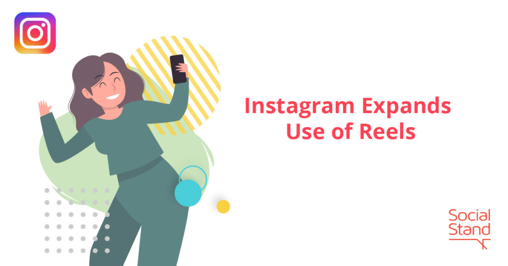 Instagram Expands Use of Reels