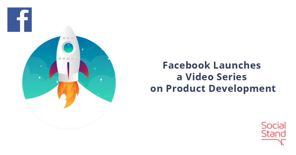 , Facebook Launches a Video Series on Product Development