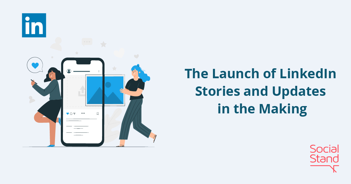 The Launch of LinkedIn Stories and Updates in the Making