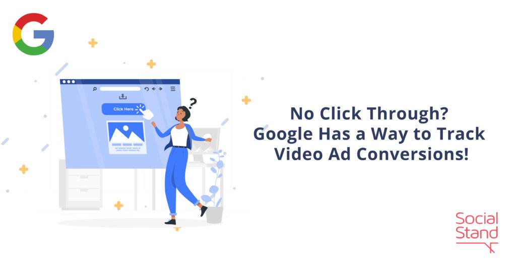 No Click Through? Google Has a New Way to Track Video Ad Conversions!