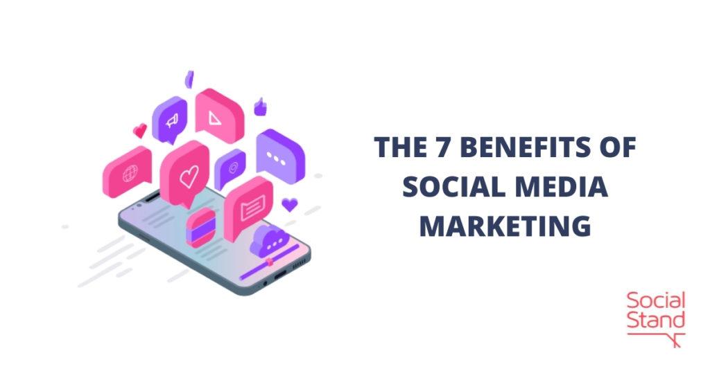 The 7 Benefits of Social Media Marketing