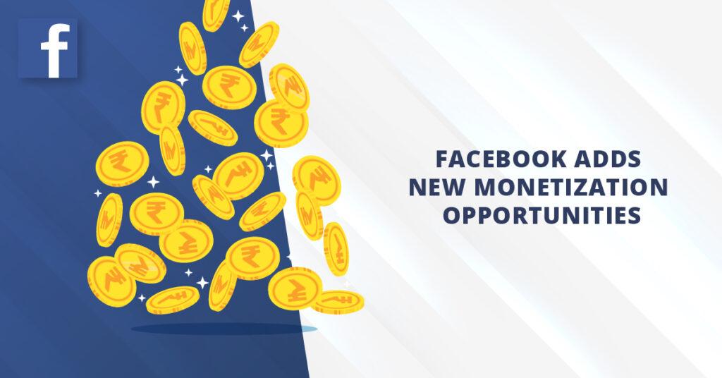 Facebook Adds New Monetization Opportunities
