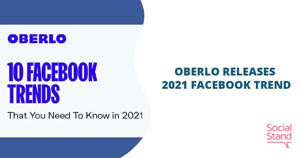 Oberlo Releases 2021 Facebook Trends