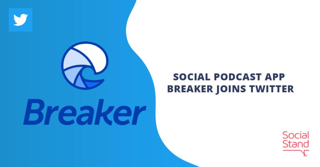 Social Podcast App Breaker Joins Twitter
