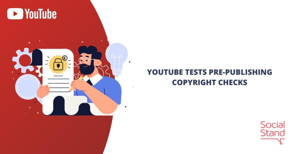 YouTube Tests Pre-Publishing Copyright Checks