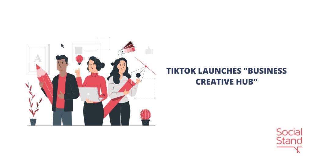"TikTok Launches ""Business Creative Hub"""