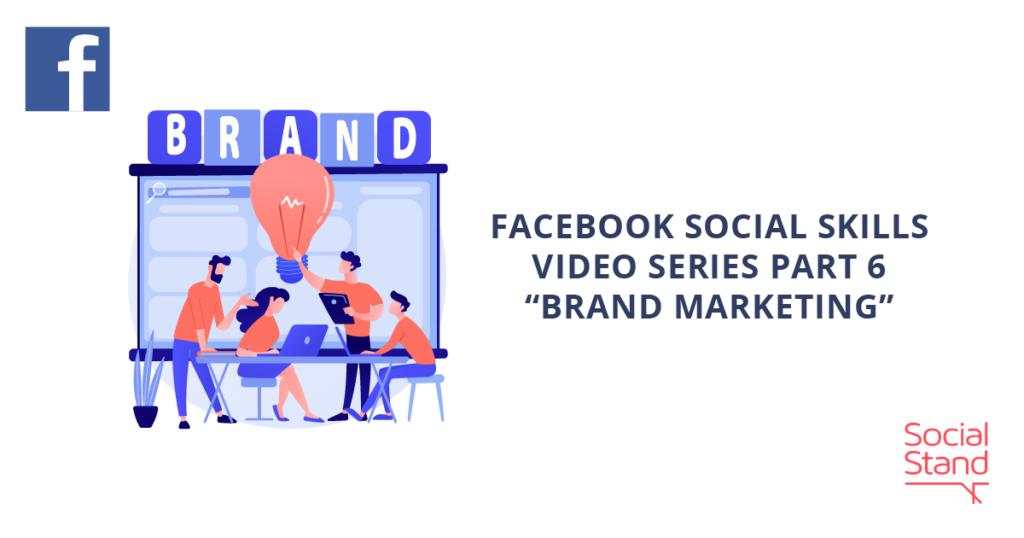 """Facebook Social Skills Video Series Part 6 – """"Brand Marketing"""""""