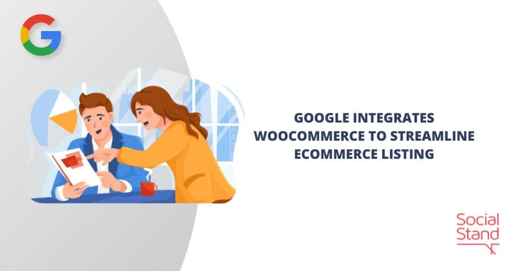 Google Integrates WooCommerce to Streamline eCommerce Listing