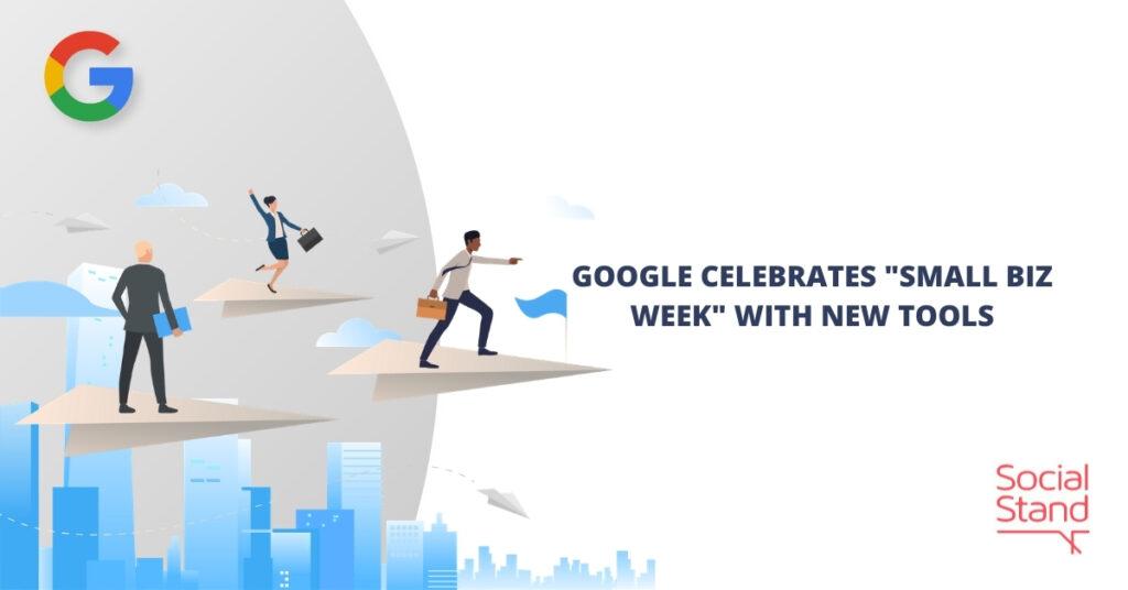 "Google Celebrates ""Small Biz Week"" with New Tools"