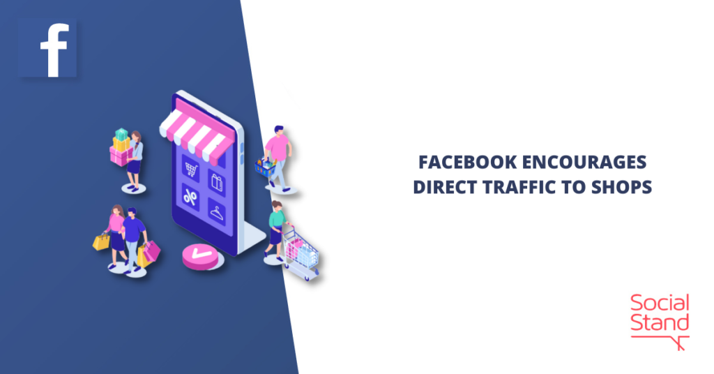 Facebook Encourages Direct Traffic to Shops